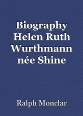 Biography Helen Ruth Wurthmann née Shine