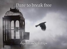 Dare to break free