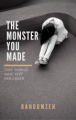 The Monster You Made