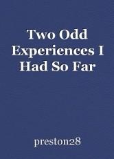 Two Odd Experiences I Had So Far