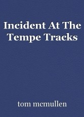 Incident At The Tempe Tracks