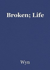 Broken; Life
