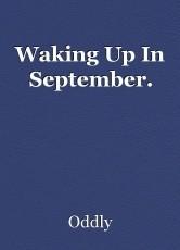 Waking Up In September.