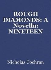 ROUGH DIAMONDS: A Novella: NINETEEN