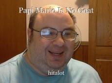 Papi Mario Is No Goat