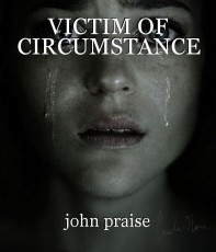 VICTIM OF CIRCUMSTANCE