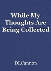 While My Thoughts Are Being Collected
