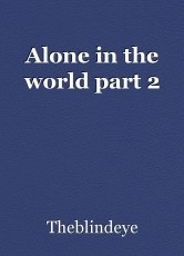 Alone in the world part 2