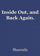 Inside Out, and Back Again.