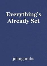 Everything's Already Set