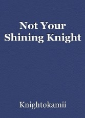 Not Your Shining Knight