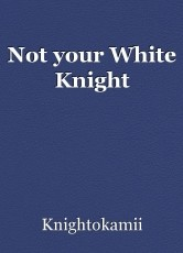 Not your White Knight