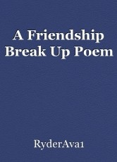 A Friendship Break Up Poem