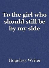 To the girl who should still be by my side