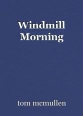 Windmill Morning