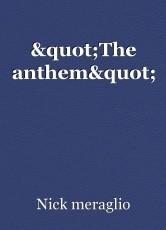 """The anthem"""