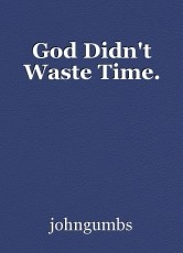 God Didn't Waste Time.