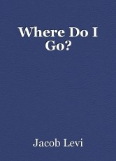 Where Do I Go?