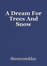 A Dream For Trees And Snow