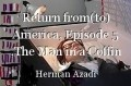 Return from(to) America, Episode 5 ,The Man in a Coffin