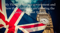 My View on how the government and how their decisions are affecting the people of Great Britain