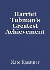 Harriet Tubman's Greatest Achievement