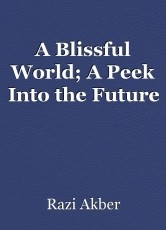 A Blissful World; A Peek Into the Future