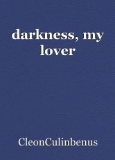 darkness, my lover