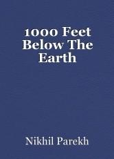 1000 Feet Below The Earth