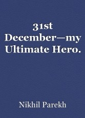 31st December—my Ultimate Hero.