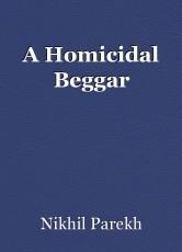 A Homicidal Beggar