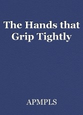 The Hands that Grip Tightly