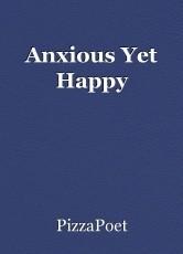 Anxious Yet Happy