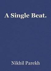 A Single Beat.