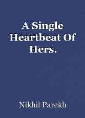A Single Heartbeat Of Hers.