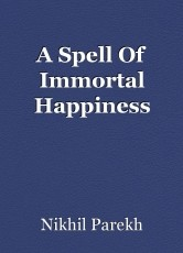 A Spell Of Immortal Happiness
