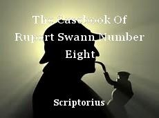 The Casebook Of Rupert Swann Number Eight