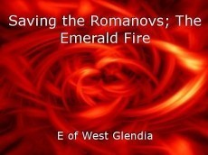 Saving the Romanovs; The Emerald Fire