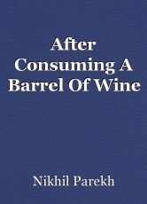 After Consuming A Barrel Of Wine