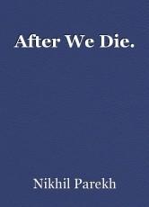 After We Die.