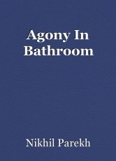 Agony In Bathroom