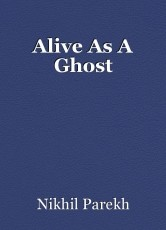 Alive As A Ghost
