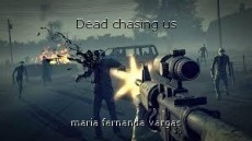 Dead chasing us