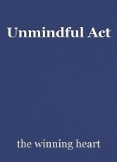 Unmindful Act