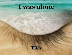I was alone