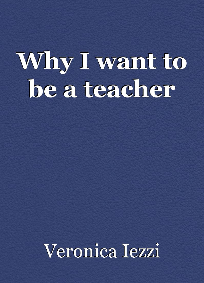 essay on why to be a teacher I will be a senior in high school and i am taking a class that prepare students to be good teachers in order to be accepted, i must write a successful essay telling why i wanna become a teacher i need help with the introduction any ideas.