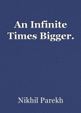 An Infinite Times Bigger.