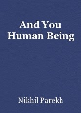 And You Human Being