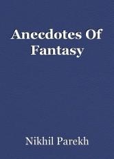 Anecdotes Of Fantasy