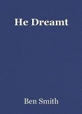 He Dreamt